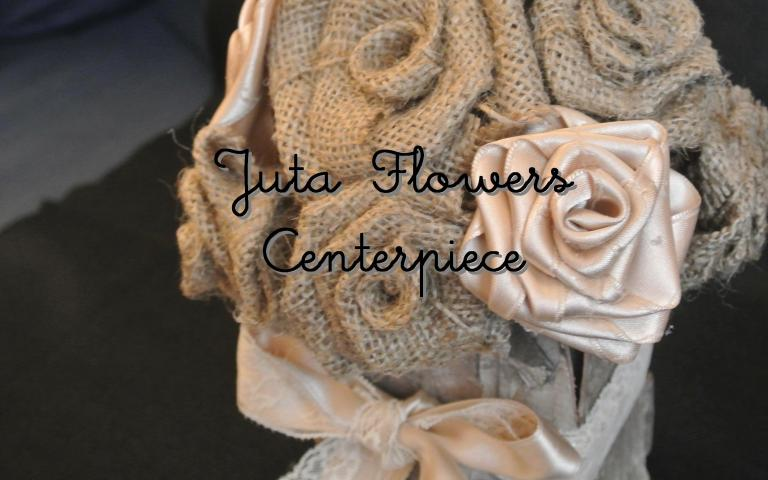 Juta Flowers Centerpiece Tutorial
